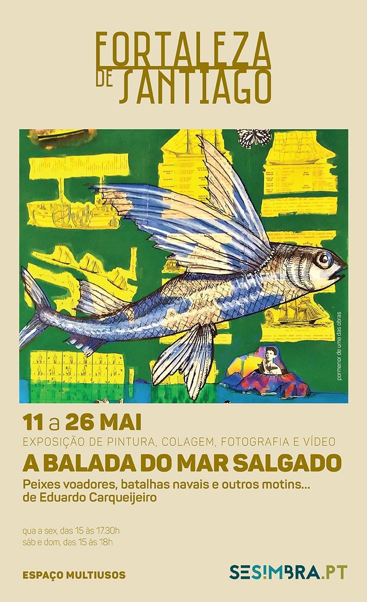 """Inauguração da exposição """"A Balada do Mar Salgado"""" de Eduardo Carqueijeiro, sábado 11 de maio, às 18h, em Sesimbra, no Museu Marítimo / Fortaleza de Santiago"""